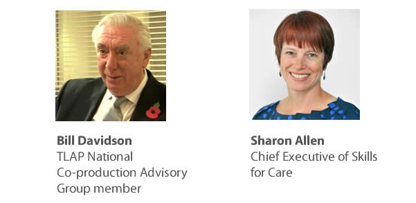 Bill Davidson, TLAP National Co-production Advisory Group member and Sharon Allen, Chief Executive of Skills for Care